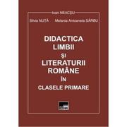 Didactica limbii si literaturii romane in clasele primare - Ioan Neacsu