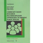 Community based research multidisciplinary approache to improve public health - Venera Bucur