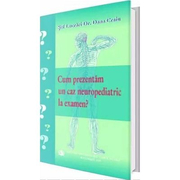 Cum prezentam un caz neuropedriatric la examen - Dana Craiu