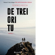 De trei ori tu, Partea a II-a (Volumul 3 din trilogia Trei metri deasupra cerului) - Federico Moccia