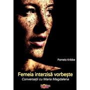 Femeia interzisa vorbeste. Conversatii cu Maria Magdalena - Pamela Kribbe