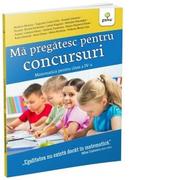 Ma pregatesc pentru concursuri. Matematica pentru clasa a IV-a - Monica Nedelcu, Costel Alin Tugurlan, Gianina Baritiu