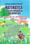 Matematica si explorarea mediului. Exercitii si probleme pentru clasa pregatitoare, clasa I si clasa a II-a - Gheorghe Adalbert Schneider