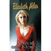 Norocul este o femeie - Elizabeth Adler