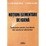 Notiuni elementare de igiena alimentara - Dr. Ileana Adriana Serban, Dr. Adrian Calugaru