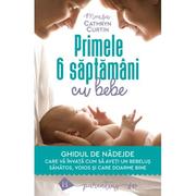 Primele 6 saptamani cu bebe - Cathryn Curtin