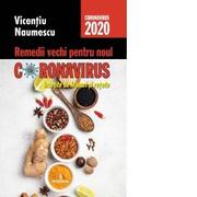 Remedii vechi pentru noul coronavirus insotite de leacuri si retete - Vicentiu Naumescu