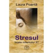 Stresul, boala mileniului 3? - Laura Poanta
