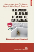 Tratamentul tulburarii de anxietate generalizata. Ghid pentru terapeuti si pacienti - Gavin Andrews, Alison E. J. Mahoney, Megan J. Hobbs, Margo R. Genderson
