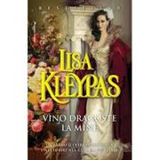 Vino Dragoste La Mine - Lisa Kleypas