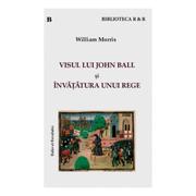 Visul lui John Ball si Invatatura unui rege - William Morris