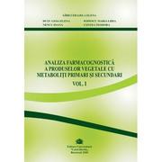 Analiza farmacognostica a produselor vegetale cu metaboliti primari si secundari, volumul I - Cerasela Gird