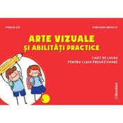 Arte vizuale si abilitati practice - caiet de lucru pentru clasa pregatitoare - Mirela Ilie, Marilena Nedelcu