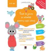 Caiet de jocuri si activitati pentru copii isteti 2-3 ani - Larousse