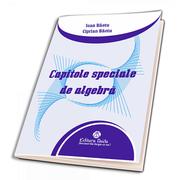 Capitole speciale de algebra - Ciprian Baetu, Ioan Baetu