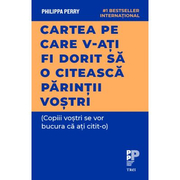 Cartea pe care v‑ati fi dorit sa o citeasca parintii vostri - Philippa Perry