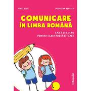 Comunicare in limba romana – caiet de lucru pentru clasa pregatitoare - Mirela Ilie, Marilena Nedelcu