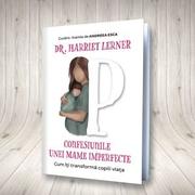 Confesiunile unei mame imperfecte. Cum iti transforma copiii viata - Harriet Lerner