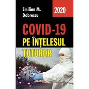 Covid-19 pe intelesul tuturor - Emilian M. Dobrescu