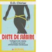 Diete de slabire. Culegere de retete si sfaturi privind alimentatia sanatoasa - D. D. Chiriac