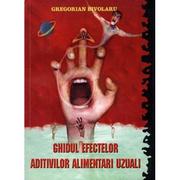 Ghidul efectelor aditivilor alimentari uzuali - Gregorian Bivolaru