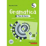 Gramatica. Fise de lucru pe lectii si unitati de invatare cu itemi si teste de evaluare. Clasa a V-a - Eliza-Mara Trofin