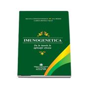 Imunogenetica. De la teorie la aplicatii clinice - Ileana Constantinescu, Ana Moise, Larisa Denisa Visan