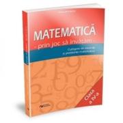 Matematica prin joc sa invatam. Culegere de exercitii si probleme matematice clasa a IV-a - Cristina Botezatu