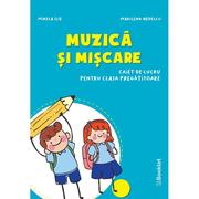 Muzica si miscare – caiet de lucru pentru clasa pregatitoare - Mirela Ilie, Marilena Nedelcu