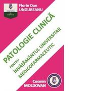 Patologie clinica pentru invatamantul universitar medicofarmaceutic - Cosmin Moldovan, Florin Dan Ungurean