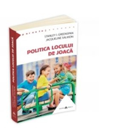 Politica locului de joaca. Cum sa intelegi viata emotionala a copilului tau - Stanley I. Greenspan, Jacqueline Salmon