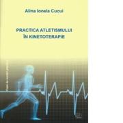 Practica atletismului in kinetoterapie. Caiet de lucrari practice - Alina Ionela Cucui