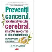 Preveniti cancerul, accidentul vascular cerebral, infarctul miocardic si alte afectiuni letale - Vijaya Nair