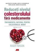 Reduceti nivelul colesterolului fara medicamente. Tratamentul natural pentru colesterolul marit - Roger Mason