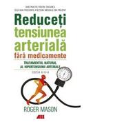 Reduceti tensiunea arteriala fara medicamente. Tratamentul natural al hipertensiunii arteriale - Roger Mason