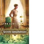 Secrete tamaduitoare - Lynn Austin