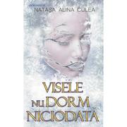 Visele nu dorm niciodata - Natasa Alina Culea