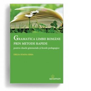 Gramatica limbii romane prin metode rapide pentru clasele gimnaziale si liceele pedagogice - Delia Ioana Sima