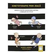 Kinetoterapie prin joaca. Exercitii pentru dezvoltarea motorie a bebelusilor de 1-9 luni - Andrea Kovacs