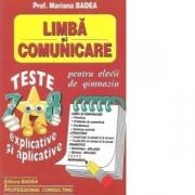 Limba si comunicare. Teste explicative si aplicative pentru elevii de gimnaziu - Mariana Badea