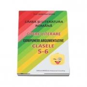 Limba si literatura romana. Opere literare. Compuneri argumentative pentru clasele 5-6 - Mariana Badea