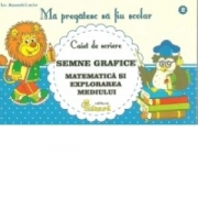 Ma pregatesc sa fiu scolar - Caiet de scriere 2 - Semne grafice - Matematica si Cunosterea Mediului - Lucica Buzenchi