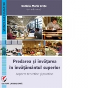 Predarea si invatarea in invatamantul superior. Aspecte teoretice si practice - Daniela-Maria Cretu