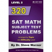 320 SAT Math Subject Test Problems Arranged by Topic and Difficulty Level - Level 2. 160 Questions with Solutions, 160 Additional Questions with Answer