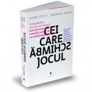 Cei care schimba jocul. Cum gandesc, decid si actioneaza antreprenorii romani care se bat cu multinationale - Mona Dirtu, Andreea Rosca