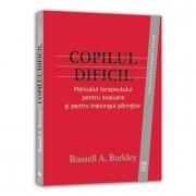 Copilul dificil. Manualul terapeutului pentru evaluare si pentru trainingul parintilor - Russell A. Barkley