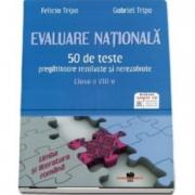 Evaluare Nationala Limba si literatura romana. 50 de teste pregatitoare, rezolvate si nerezolvate, clasa a VIII-a - Felicia Tripa