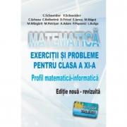 Matematica - Exercitii si probleme pentru clasa a XI-a. Profil matematica-informatica, editie noua - revizuita - Virgiliu Schneider