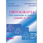 Ortografia prin exemple si imagini - Lelia Ciobanu