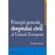 Principii generale ale dreptului civil al Uniunii Europene - Norbert Reich